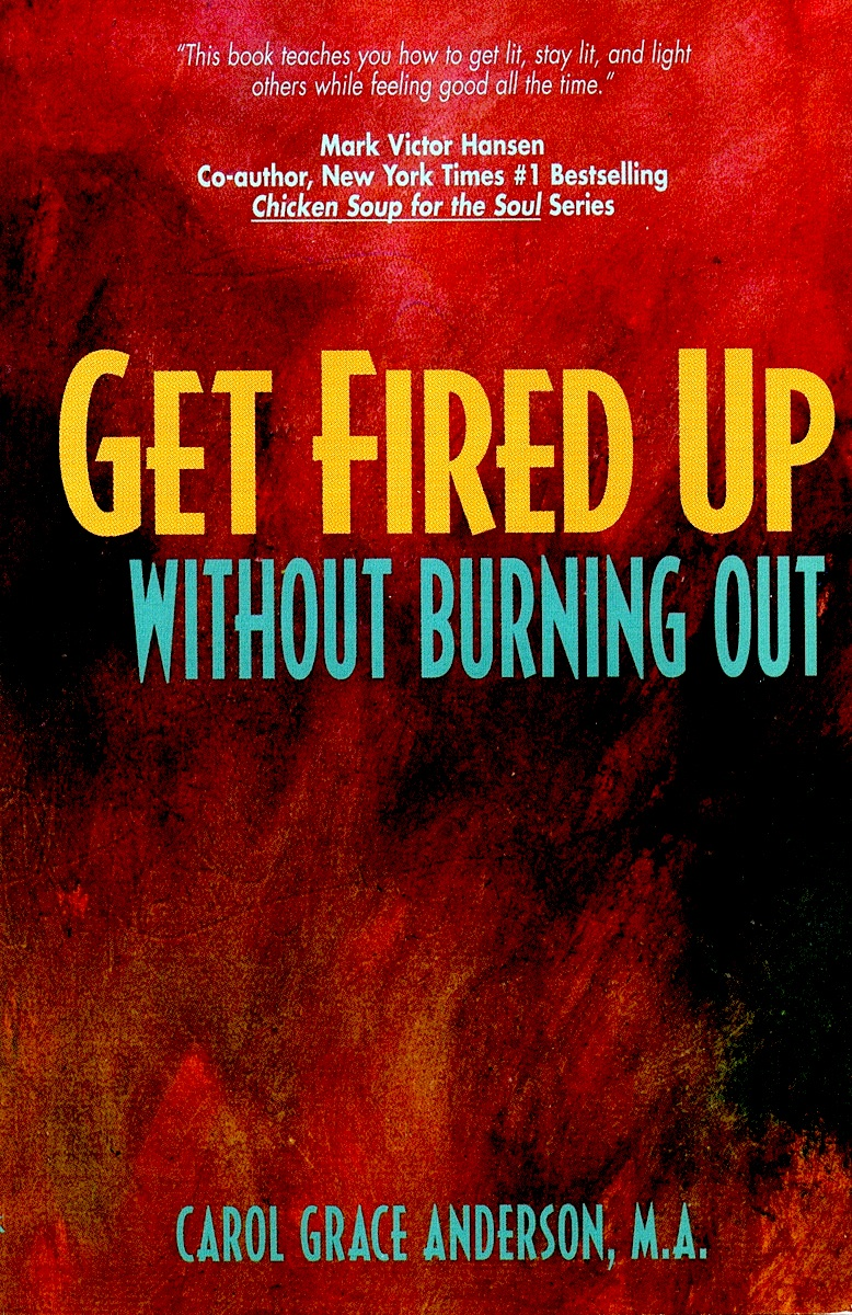 Get Fired Up Without Burning Out ®